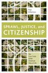 Sprawl, justice, and citizenship : The Civic Costs of the American Way of Life by Thad Williamson