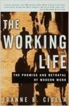 The Working Life: The Promise and Betrayal of Modern Work by Joanne B. Ciulla