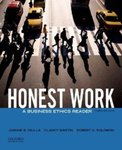 Honest Work: A Business Ethics Reader by Joanne B. Ciulla, Clancy Martin, and Robert C. Solomon