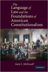 The Language of Law and the Foundations of American Constitutionalism