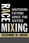 Race Mixing: Southern Fiction Since the Sixties by Suzanne W. Jones