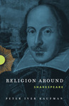 Religion Around Shakespeare by Peter Iver Kaufman