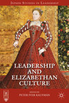 Leadership and Elizabethan Culture by Peter Iver Kaufman