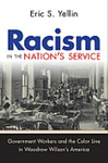 Racism in the Nation's Service: Government Workers and the Color Line in Woodrow Wilson's America by Eric S. Yellin