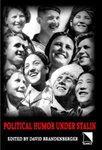 Political Humor Under Stalin: an Anthology of Unofficial Jokes and Anecdotes by David Brandenberger