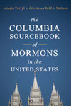 The Columbia Sourcebook of Mormons in the United States by Terryl Givens and Reid L. Nielson