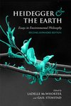 Heidegger and the Earth Essays in Environmental Philisophy by Ladelle McWhorter and Gail Stenstad