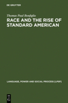 Race and the Rise of Standard American by Thomas Paul Bonfiglio
