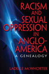Racism and Sexual Oppression in Anglo-America: A Genealogy by Ladelle McWhorter