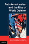Anti-Americanism and the Rise of World Opinion by Monti Narayan Datta