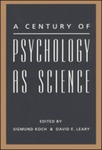 A Century of Psychology as Science by Sigmund Koch and David E. Leary