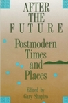 After the Future: Postmodern Times and Places by Gary Shapiro