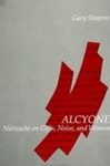 Alcyone: Nietzsche on Gifts, Noise, and Women by Gary Shapiro