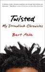 Twisted: My Dreadlock Chronicles by Bertram D. Ashe