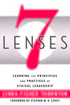 7 Lenses: Learning the Principles and Practices of Ethical Leadership by Linda Fisher Thornton