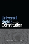 Universal Rights and the Constitution by Stephen A. Simon