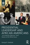 "Presidential Leadership and African Americans: ""An American Dilemma"" from Slavery to the White House by George R. Goethals"