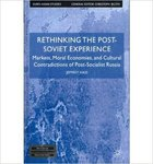 Rethinking the Post-Soviet Experience: Markets, Moral Economies, and Cultural Contradictions of Post-Socialist Russia by Jeffrey K. Hass