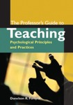 The Professor's Guide to Teaching: Psychological Principles and Practices