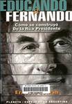 Educando a Fernando: cómo se construyó De la Rúa presidente by Ernesto Seman