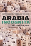 Arabia Incognita by Sheila Carapico