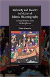 Authority and Identity in Medieval Islamic Historiography: Persian Histories from the Peripheries by Mimi Hanaoka