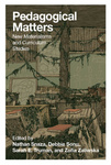 Pedagogical Matters: New Materialisms and Curriculum Studies by Nathan Snaza, Debbie Sonu, Sarah E. Truman, and Zofia Zaliwska