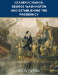 Leading Change: George Washington and Establishing the Presidency (Lessons in Leadership Series, Vol. 4) by Denver Brunsman and George R. Goethals