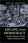Escape from Democracy: the Role of Experts and the Public in Economic Policy by David M. Levy and Sandra J. Peart