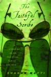 The Faithful Scribe: A Story of Islam, Pakistan, Family, and War by Shahan Mufti