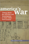 America's War: Talking about the Civil War and Emancipation on Their 150th Anniversaries by Edward L. Ayers