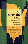 All Over the Map: Rethinking American Regions by Edward L. Ayers, Patricia Nelson Limerick, Stephen Nissenbaum, and Peter S. Onuf