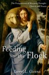 Feeding the Flock: The Foundations of Mormon Thought: Church and Praxis by Terryl L. Givens