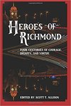 Heroes of Richmond: Four Centuries of Courage, Dignity, and Virtue by Scott T. Allison