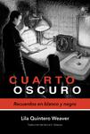Cuarto oscuro: Recuerdos en blanco y negro by Lila Quintero Weaver and Karina Elizabeth Vázquez