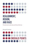 Realignment, Region and Race: Presidential Leadership and Social Identity by George R. Goethals