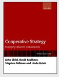 Cooperative Strategy: Managing Alliances and Networks, Third Edition by John Child, David Faulkner, Stephen Tallman, and Linda Hsieh