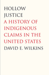 Hollow Justice: A History of Indigenous Claims in the United States