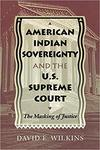 American Indian Sovereignty and the U.S. Supreme Court: The Masking of Justice by David E. Wilkins