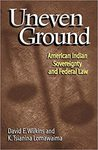 Uneven Ground: American Indian Sovereignty and Federal Law by David E. Wilkins and K. Tsianina Lomawaima