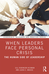 When Leaders Face Personal Crisis: The Human Side of Leadership by Gill Robinson Hickman and Laura E. Knouse