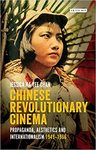 Chinese Revolutionary Cinema: Propaganda, Aesthetics and Internationalism 1949-1966, Volume 48