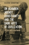 On Agamben, Arendt, Christianity, and the Dark Arts of Civilizatio