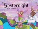 Yesternight: A Story for Those Whose Days Cannot Contain All Their Dreams