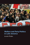 Welfare and Party Politics in Latin America by Jennifer Pribble