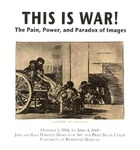 This is War! The Pain, Power, and Paradox of Images by University of Richmond Museums