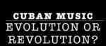 Cuban Music: Evolution or Revolution